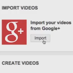 Google+ Users Can Now Import Videos Straight Into YouTube