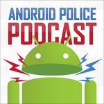 [The Android Police Podcast] Episode 160: Burp My Tablet