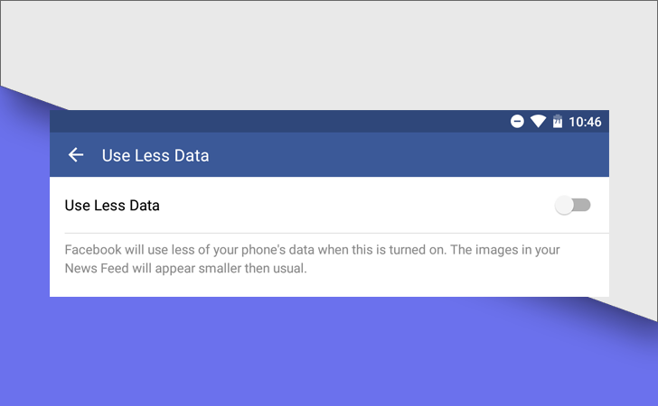 "Facebook Is Testing A ""Use Less Data"" Switch In Its Android App"